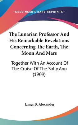The Lunarian Professor and His Remarkable Revelations Concerning the Earth, the Moon and Mars