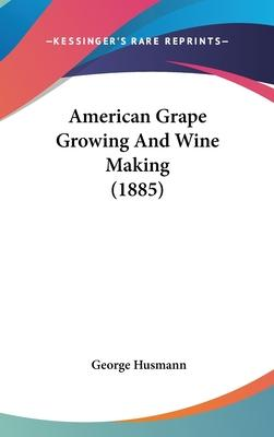 American Grape Growing and Wine Making (1885)