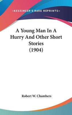 A Young Man in a Hurry and Other Short Stories (1904)