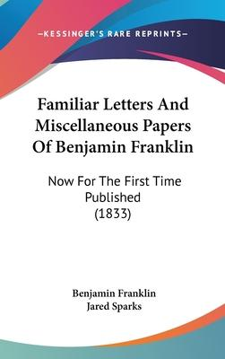 Familiar Letters and Miscellaneous Papers of Benjamin Franklin
