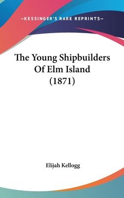 The Young Shipbuilders Of Elm Island (1871)