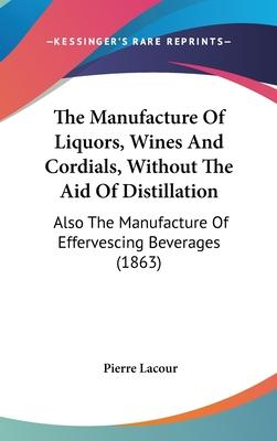 The Manufacture Of Liquors, Wines And Cordials, Without The Aid Of Distillation