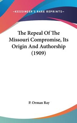 The Repeal of the Missouri Compromise, Its Origin and Authorship (1909)