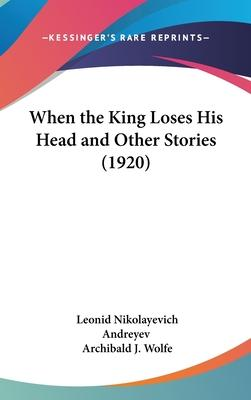 When the King Loses His Head and Other Stories (1920)