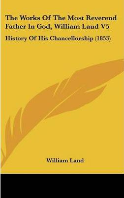 The Works Of The Most Reverend Father In God, William Laud V5