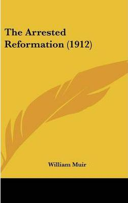The Arrested Reformation (1912)