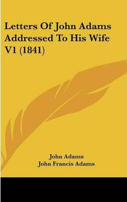 Letters of John Adams Addressed to His Wife V1 (1841)