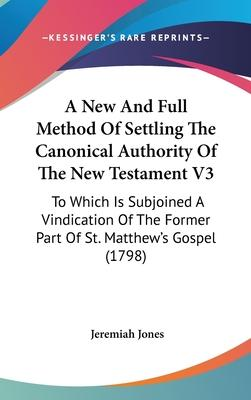 A New and Full Method of Settling the Canonical Authority of the New Testament V3