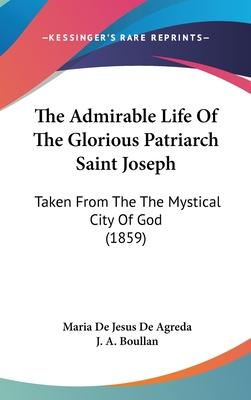 The Admirable Life of the Glorious Patriarch Saint Joseph