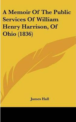 A Memoir of the Public Services of William Henry Harrison, of Ohio (1836)
