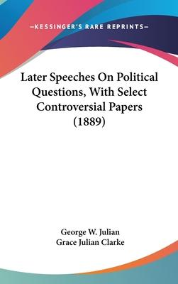 Later Speeches on Political Questions, with Select Controversial Papers (1889)