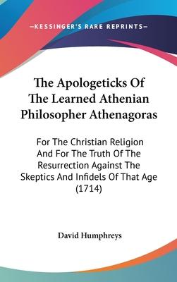 The Apologeticks of the Learned Athenian Philosopher Athenagoras
