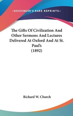 The Gifts of Civilization and Other Sermons and Lectures Delivered at Oxford and at St. Paul's (1892)