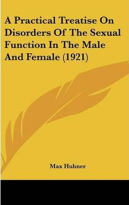 A Practical Treatise on Disorders of the Sexual Function in the Male and Female (1921)