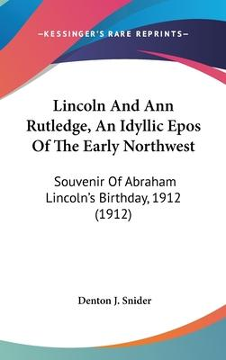 Lincoln and Ann Rutledge, an Idyllic Epos of the Early Northwest