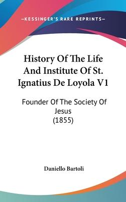 History of the Life and Institute of St. Ignatius de Loyola V1