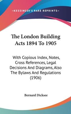 The London Building Acts 1894 to 1905