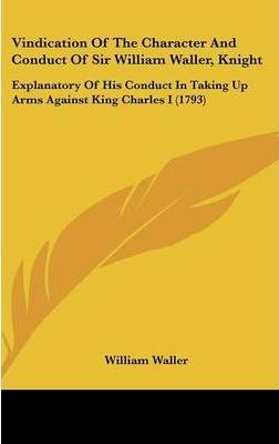 Vindication of the Character and Conduct of Sir William Waller, Knight