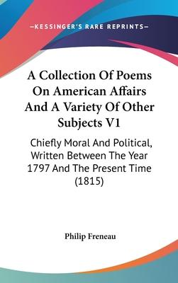 A Collection of Poems on American Affairs and a Variety of Other Subjects V1