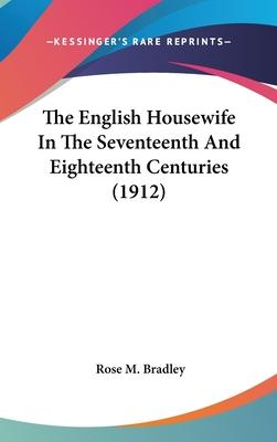 The English Housewife in the Seventeenth and Eighteenth Centuries (1912)