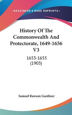History of the Commonwealth and Protectorate, 1649-1656 V3