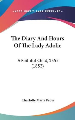 The Diary and Hours of the Lady Adolie
