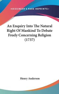 An Enquiry Into the Natural Right of Mankind to Debate Freely Concerning Religion (1737)