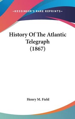 History of the Atlantic Telegraph (1867)