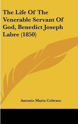 The Life of the Venerable Servant of God, Benedict Joseph Labre (1850)