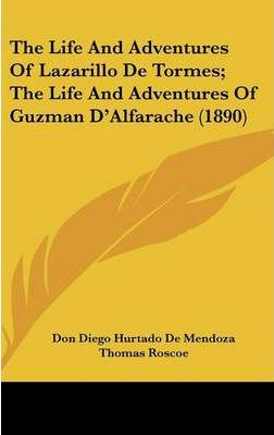 The Life and Adventures of Lazarillo de Tormes; The Life and Adventures of Guzman D'Alfarache (1890)
