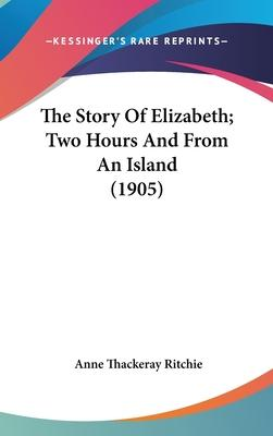 The Story of Elizabeth; Two Hours and from an Island (1905)