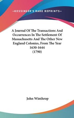 A Journal of the Transactions and Occurrences in the Settlement of Massachusetts and the Other New England Colonies, from the Year 1630-1644 (1790)
