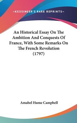 An Historical Essay on the Ambition and Conquests of France, with Some Remarks on the French Revolution (1797)
