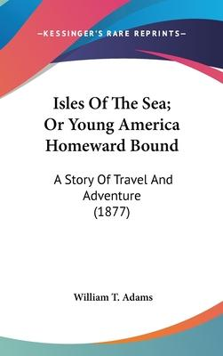 Isles of the Sea; Or Young America Homeward Bound