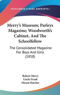 Merry's Museum; Parleys Magazine; Woodworth's Cabinet, and the Schoolfellow