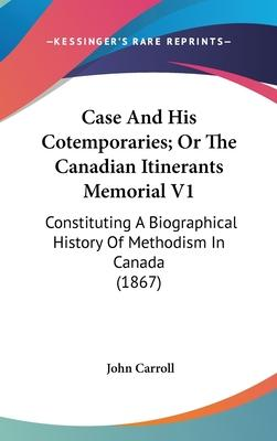 Case and His Cotemporaries; Or the Canadian Itinerants Memorial V1