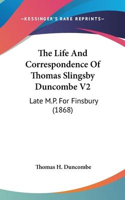 The Life and Correspondence of Thomas Slingsby Duncombe V2