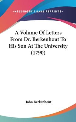 A Volume of Letters from Dr. Berkenhout to His Son at the University (1790)