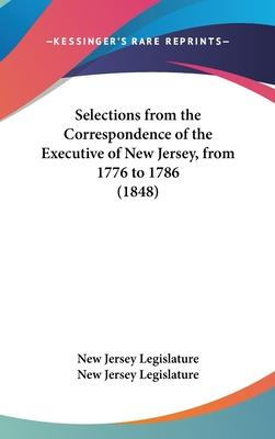 Selections from the Correspondence of the Executive of New Jersey, from 1776 to 1786 (1848)