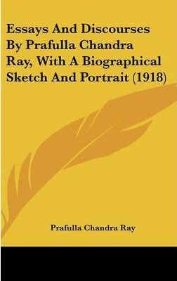 Essays and Discourses by Prafulla Chandra Ray, with a Biographical Sketch and Portrait (1918)