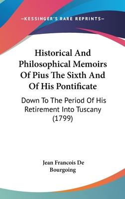 Historical and Philosophical Memoirs of Pius the Sixth and of His Pontificate