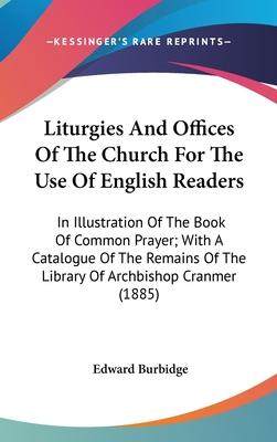 Liturgies and Offices of the Church for the Use of English Readers