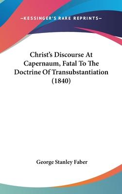 Christ's Discourse at Capernaum, Fatal to the Doctrine of Transubstantiation (1840)