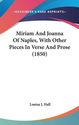 Miriam and Joanna of Naples, with Other Pieces in Verse and Prose (1850)