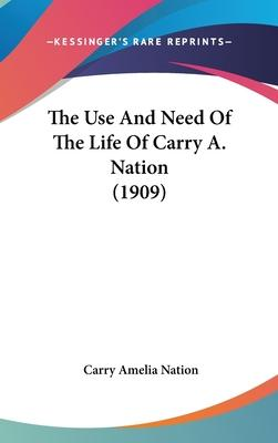 The Use and Need of the Life of Carry A. Nation (1909)