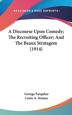 A Discourse Upon Comedy; The Recruiting Officer; And the Beaux Stratagem (1914)