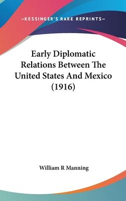 Early Diplomatic Relations Between the United States and Mexico (1916)