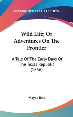 Wild Life; Or Adventures on the Frontier
