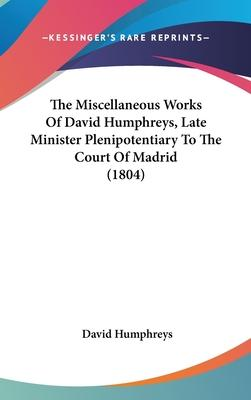 The Miscellaneous Works of David Humphreys, Late Minister Plenipotentiary to the Court of Madrid (1804)