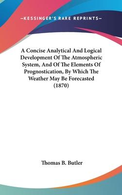 A Concise Analytical and Logical Development of the Atmospheric System, and of the Elements of Prognostication, by Which the Weather May Be Forecasted (1870)